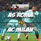 Prediksi Skor Akhir AS Roma Vs AC Milan 26 Februari 2018