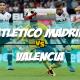 Prediksi Skor Akhir Atletico Madrid Vs Valencia 5 Februari 2018