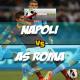 Prediksi Skor Akhir Napoli Vs AS Roma 4 Maret 2018