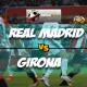 Prediksi Skor Akhir Real Madrid Vs Girona 19 Maret 2018