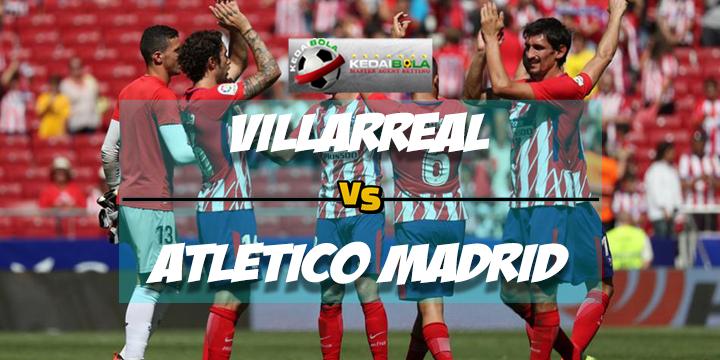 Prediksi Skor Akhir Villarreal Vs Atletico Madrid 19 Maret 2018