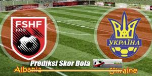 Prediksi Skor Akhir Albania Vs Ukraina 2 Juni 2018