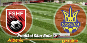 Prediksi Skor Akhir Ukraina Vs Albania 13 Juni 2018