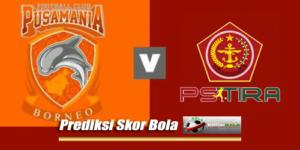 Prediksi Skor PS Tira Vs Pusamania Borneo 20 Juli 2018