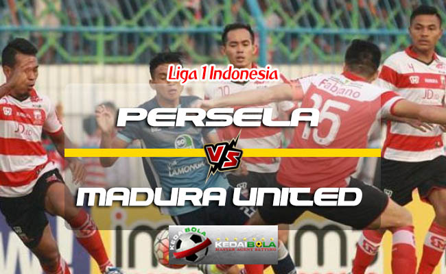 Prediksi Skor Persela Vs Madura United 23 Juli 2018