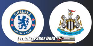 Prediksi Skor Newcastle United Vs Chelsea 26 Agustus 2018