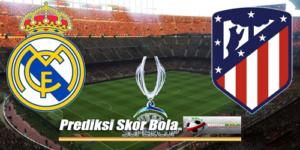 Prediksi Skor Real Madrid Vs Atletico Madrid 16 Agustus 2018