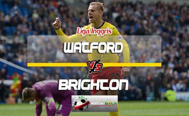 Prediksi Skor Watford Vs Brighton 11 Agustus 2018