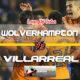 Prediksi Skor Wolverhampton Wanderers Vs Villarreal 4 Agustus 2018