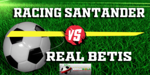Prediksi Racing Santander Vs Real Betis 2 November 2018