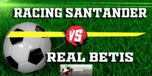Prediksi Racing Santander Vs Real Betis 2 November 2018
