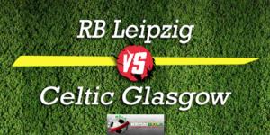 Prediksi Skor Bola RB Leipzig Vs Celtic Glasgow 25 Oktober 2018
