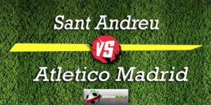 Prediksi Skor Bola Sant Andreu Vs Atletico Madrid 31 Oktober 2018