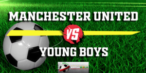 Prediksi Manchester United Vs Young Boys 28 November 2018