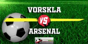 Prediksi Vorskla Vs Arsenal 30 November 2018