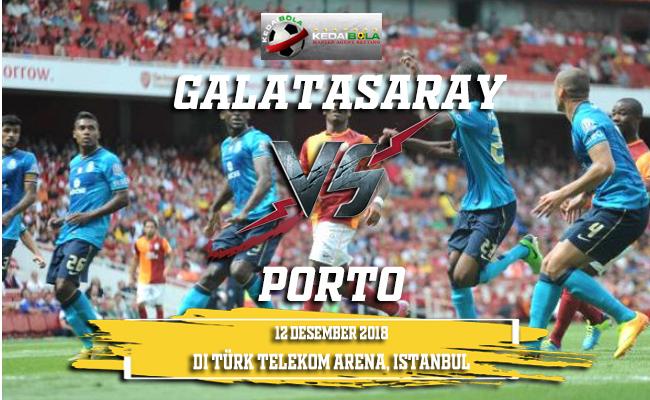 Prediksi Galatasaray Vs Porto 12 Desember 2018