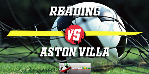 Prediksi Reading vs Aston Villa 2 Februari 2019