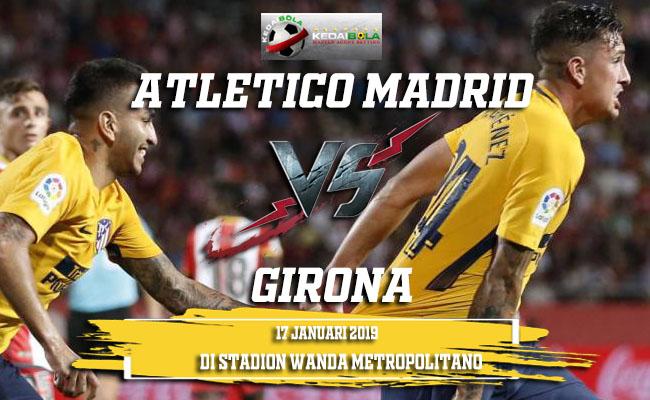 Prediksi Atletico Madrid Vs Girona 17 Januari 2019