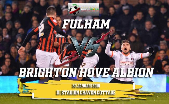 Prediksi Fulham vs Brighton Hove Albion 30 Januari 2019