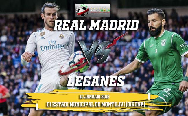 Prediksi Real Madrid Vs Leganes 10 Januari 2019