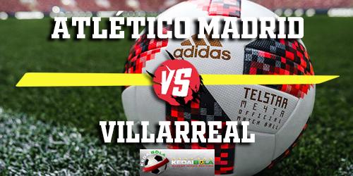Prediksi Atlético Madrid vs Villarreal 24 Februari 2019