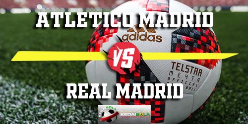 Prediksi Atletico Madrid vs Real Madrid 9 Februari 2019