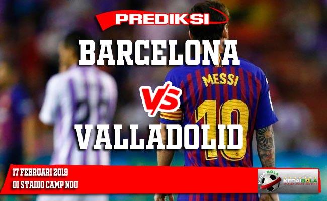 Prediksi Barcelona vs Valladolid 17 Februari 2019