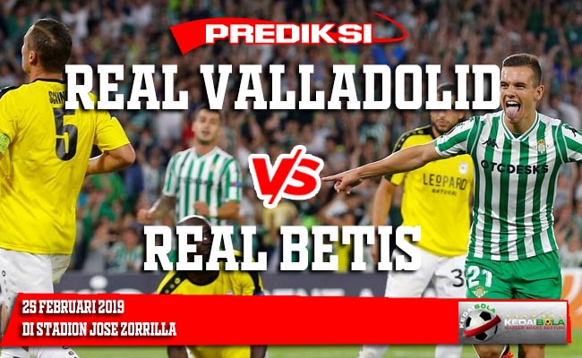 Prediksi Real Valladolid vs Real Betis 25 Februari 2019