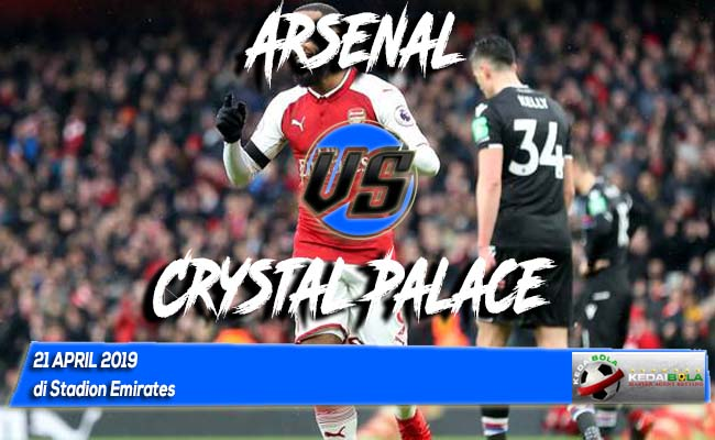 Prediksi Arsenal vs Crystal Palace 21 April 2019