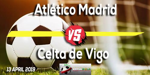 Prediksi Atlético Madrid vs Celta de Vigo 13 April 2019