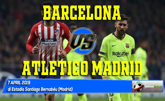 Prediksi Barcelona vs Atletico Madrid 7 April 2019