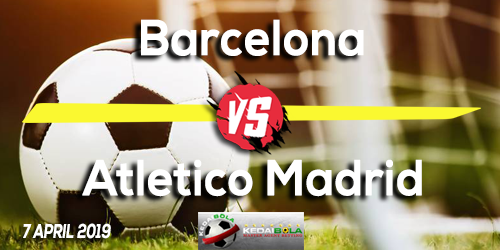 Prediksi Barcelona vs Atletico Madrid 7 April 2019