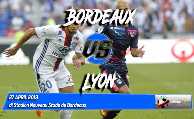 Prediksi Bordeaux vs Lyon 27 April 2019