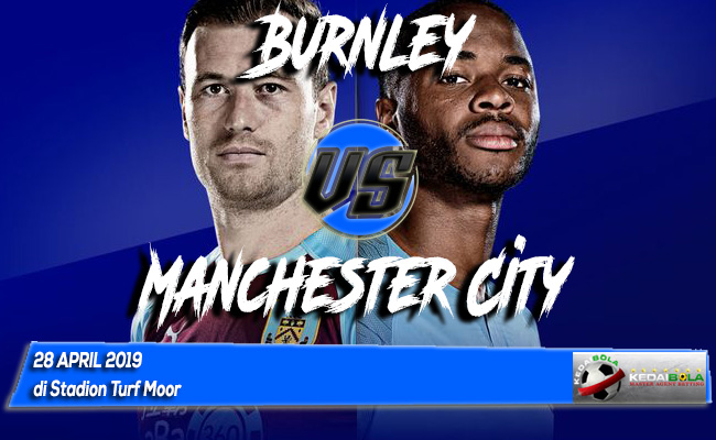 Prediksi Burnley vs Manchester City 28 April 2019