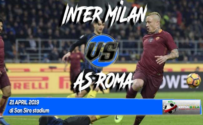 Prediksi Inter Milan vs AS Roma 21 April 2019