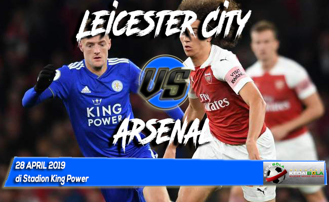 Prediksi Leicester City vs Arsenal 28 April 2019