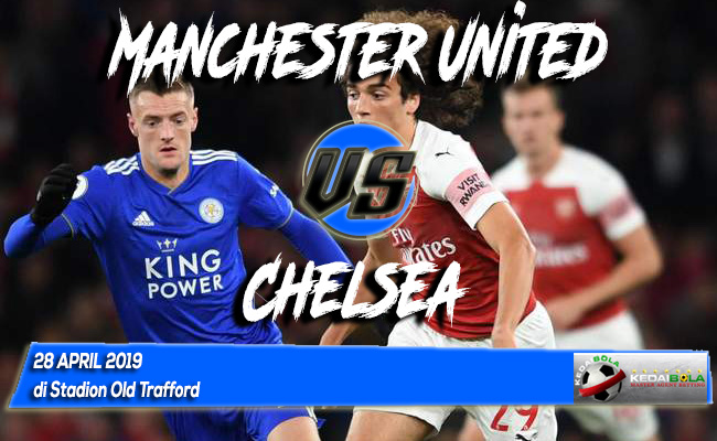 Prediksi Manchester United vs Chelsea 28 April 2019