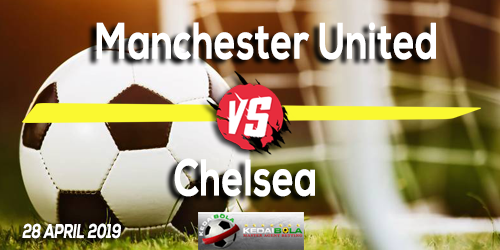 Prediksi Manchester United vs Chelsea 28 April 2019