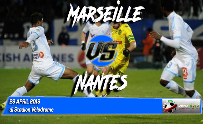 Prediksi Marseille vs Nantes 29 April 2019