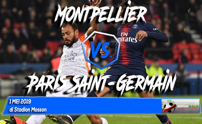 Prediksi Montpellier vs Paris Saint-Germain 1 Mei 2019
