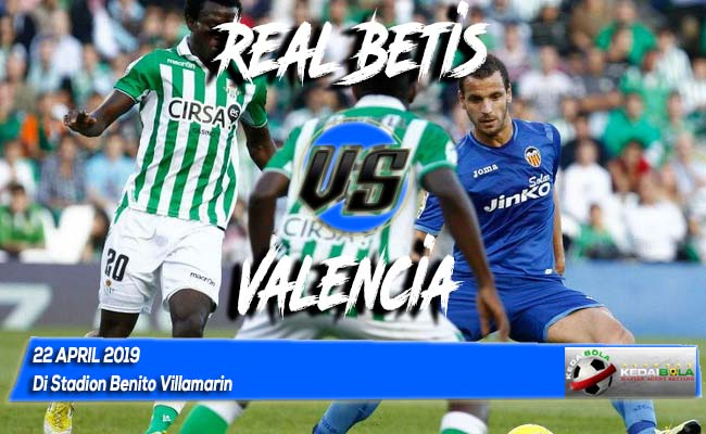 Prediksi Real Betis vs Valencia 22 April 2019