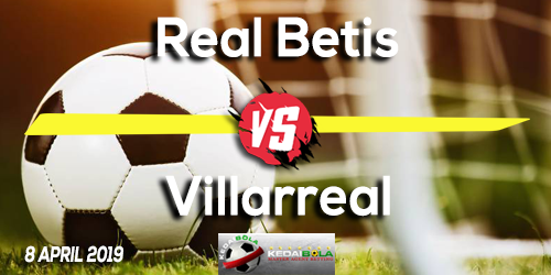 Prediksi Real Betis vs Villarreal 8 April 2019