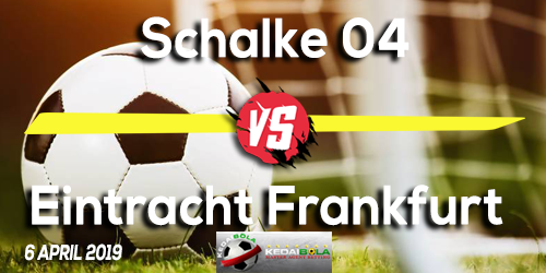 Prediksi Schalke 04 vs Eintracht Frankfurt 6 April 2019
