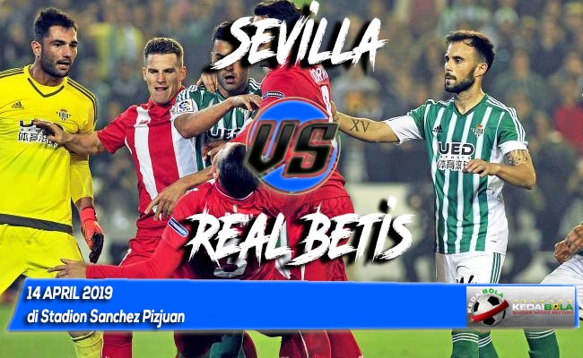 Prediksi Sevilla vs Real Betis 14 April 2019