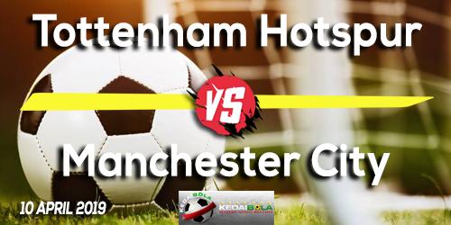 Prediksi Tottenham Hotspur vs Manchester City 10 April 2019