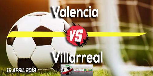 Prediksi Valencia vs Villarreal 19 April 2019