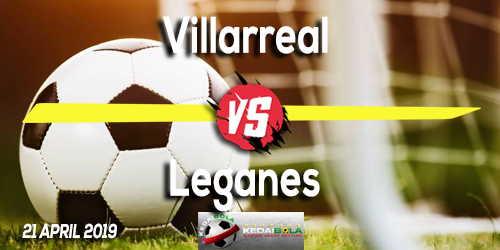 Prediksi Villarreal vs Leganes 21 April 2019
