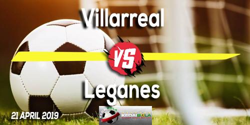 Prediksi Villarreal vs Leganes 21 April 2019