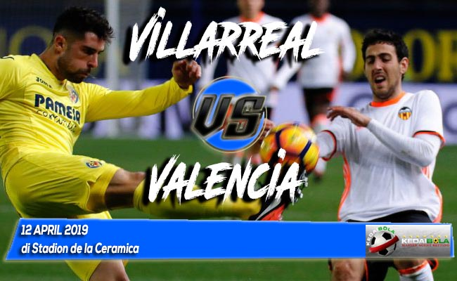 Prediksi Villarreal vs Valencia 12 April 2019