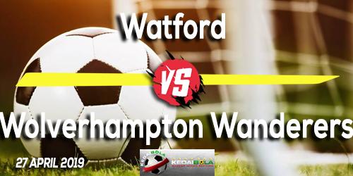 Prediksi Watford vs Wolverhampton Wanderers 27 April 2019